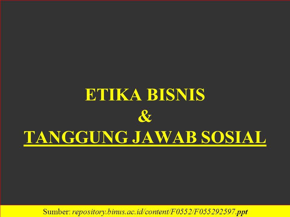 ETIKA BISNIS & TANGGUNG JAWAB SOSIAL Sumber: repository.binus.ac.id/content/F0552/F055292597.ppt