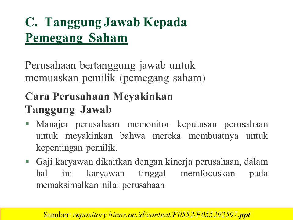 C. Tanggung Jawab Kepada Pemegang Saham Perusahaan bertanggung jawab untuk memuaskan pemilik (pemegang saham) Cara Perusahaan Meyakinkan Tanggung Jawa
