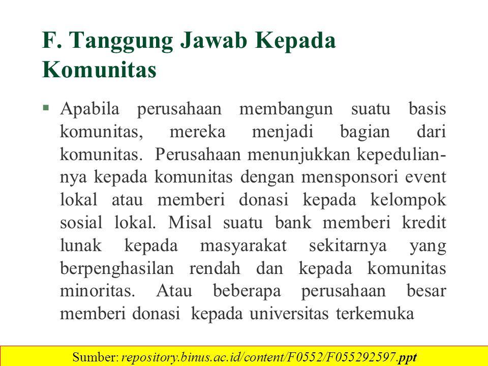 F. Tanggung Jawab Kepada Komunitas §Apabila perusahaan membangun suatu basis komunitas, mereka menjadi bagian dari komunitas. Perusahaan menunjukkan k
