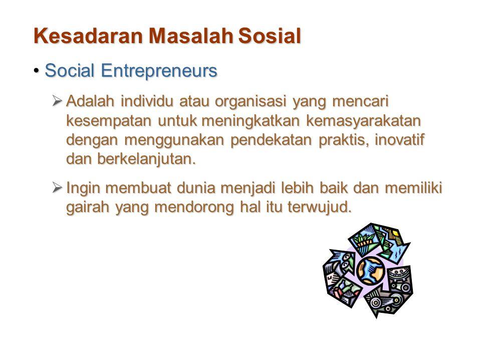 Kesadaran Masalah Sosial Social EntrepreneursSocial Entrepreneurs  Adalah individu atau organisasi yang mencari kesempatan untuk meningkatkan kemasya