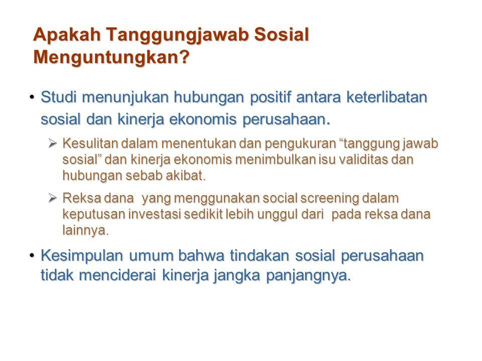 Apakah Tanggungjawab Sosial Menguntungkan? Studi menunjukan hubungan positif antara keterlibatan sosial dan kinerja ekonomis perusahaan.Studi menunjuk