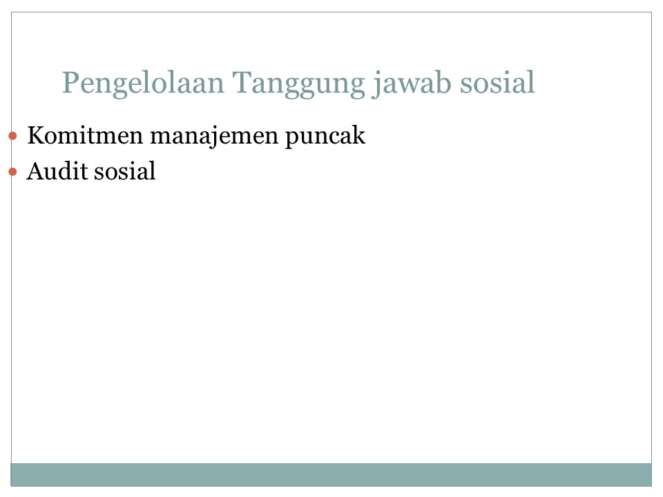 Pengelolaan Tanggung jawab sosial Komitmen manajemen puncak Audit sosial