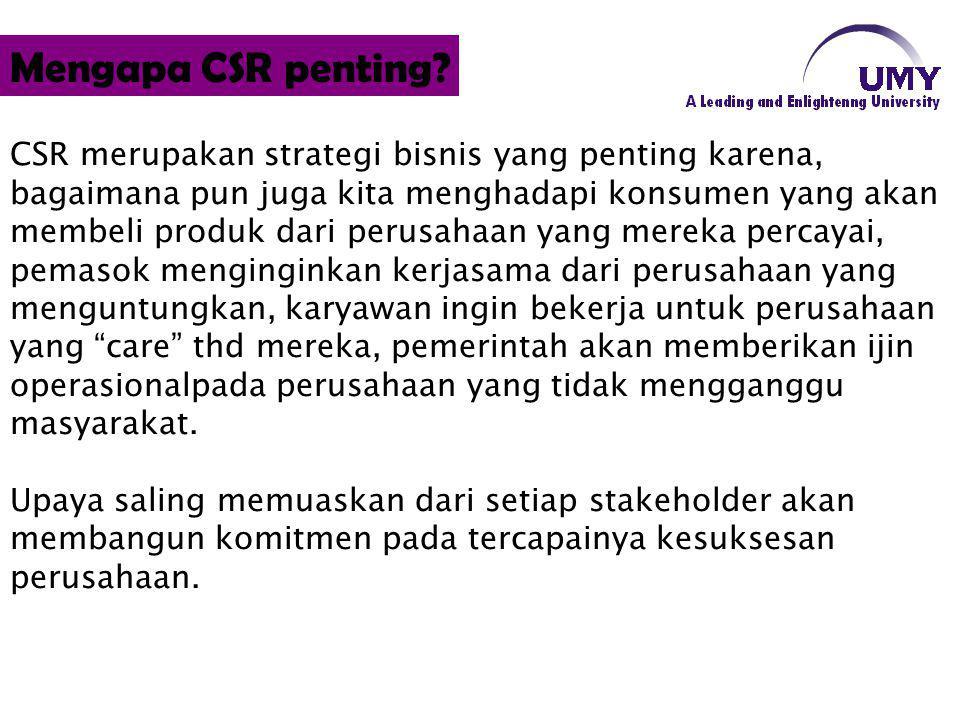 CSR merupakan strategi bisnis yang penting karena, bagaimana pun juga kita menghadapi konsumen yang akan membeli produk dari perusahaan yang mereka pe