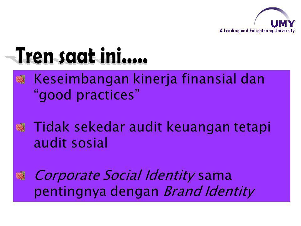 """Keseimbangan kinerja finansial dan """"good practices"""" Tidak sekedar audit keuangan tetapi audit sosial Corporate Social Identity sama pentingnya dengan"""