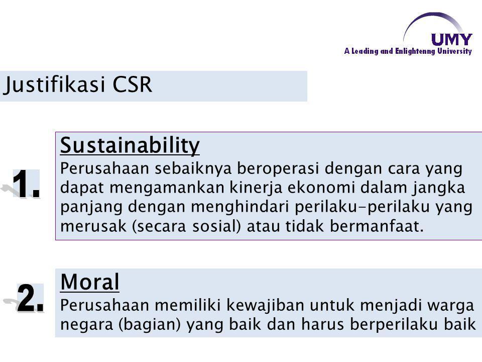 Justifikasi CSR Sustainability Perusahaan sebaiknya beroperasi dengan cara yang dapat mengamankan kinerja ekonomi dalam jangka panjang dengan menghind