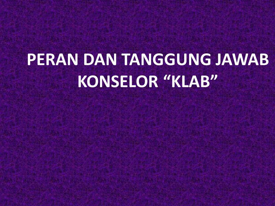 """PERAN DAN TANGGUNG JAWAB KONSELOR """"KLAB"""""""