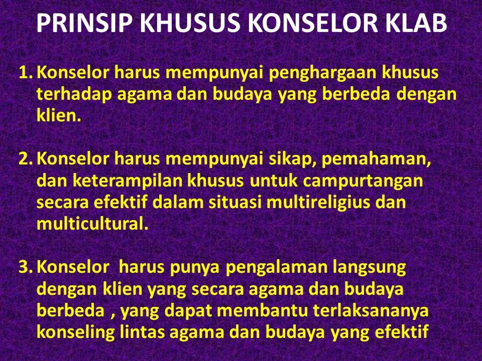 PRINSIP KHUSUS KONSELOR KLAB 1.Konselor harus mempunyai penghargaan khusus terhadap agama dan budaya yang berbeda dengan klien. 2.Konselor harus mempu