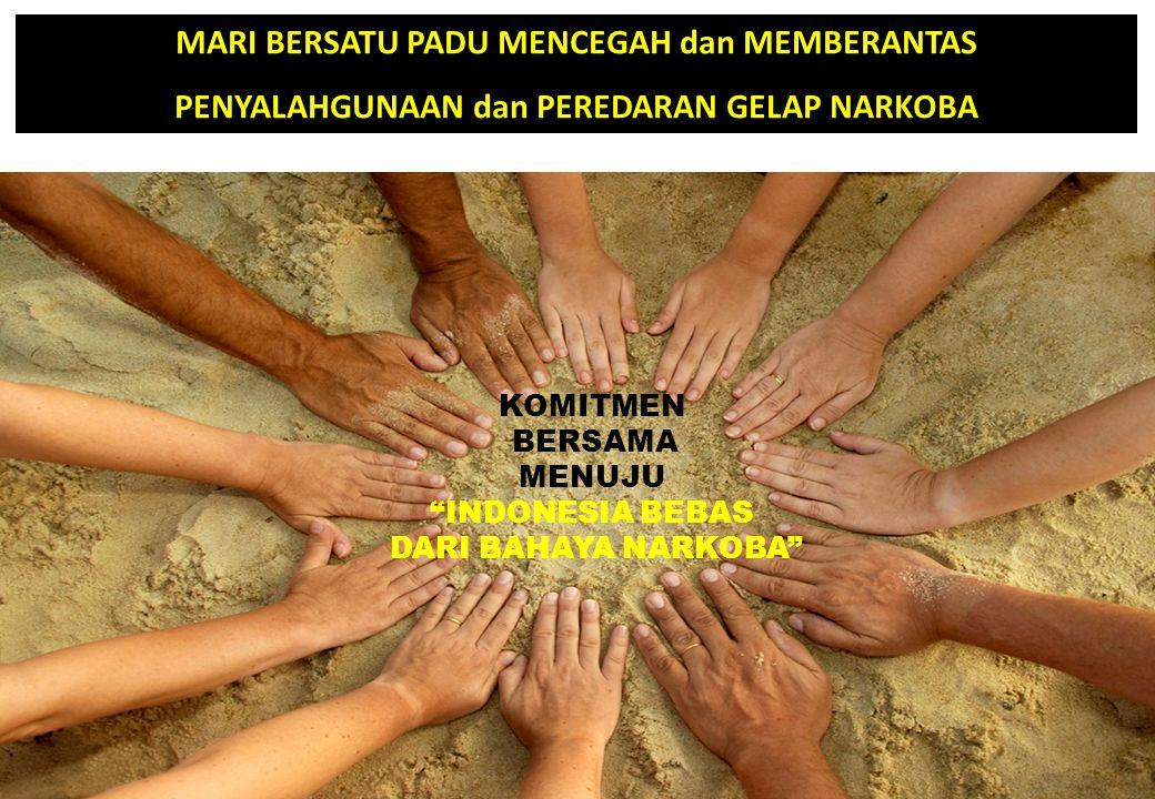 "MARI BERSATU PADU MENCEGAH dan MEMBERANTAS PENYALAHGUNAAN dan PEREDARAN GELAP NARKOBA KOMITMEN BERSAMA MENUJU ""INDONESIA BEBAS DARI BAHAYA NARKOBA"""