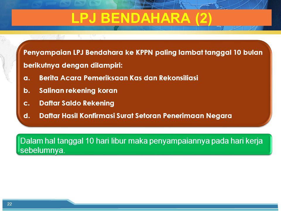 LPJ BENDAHARA (2) 22 Dalam hal tanggal 10 hari libur maka penyampaiannya pada hari kerja sebelumnya.