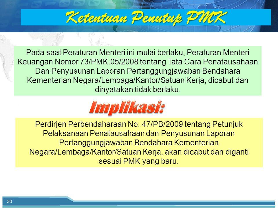 Pada saat Peraturan Menteri ini mulai berlaku, Peraturan Menteri Keuangan Nomor 73/PMK.05/2008 tentang Tata Cara Penatausahaan Dan Penyusunan Laporan Pertanggungjawaban Bendahara Kementerian Negara/Lembaga/Kantor/Satuan Kerja, dicabut dan dinyatakan tidak berlaku.