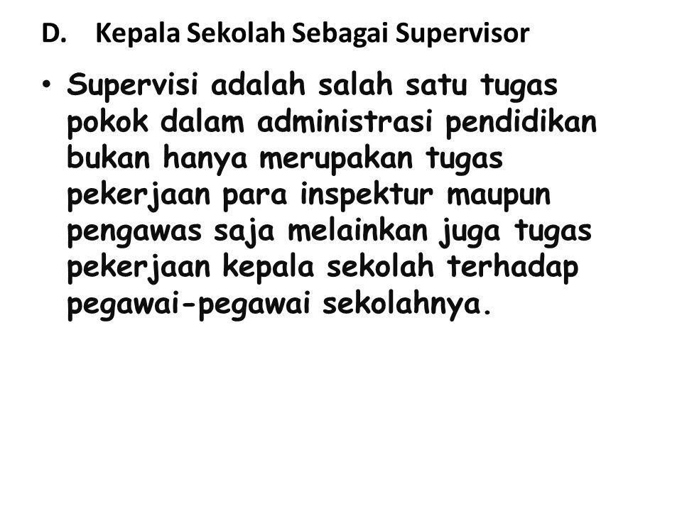 D. Kepala Sekolah Sebagai Supervisor Supervisi adalah salah satu tugas pokok dalam administrasi pendidikan bukan hanya merupakan tugas pekerjaan para