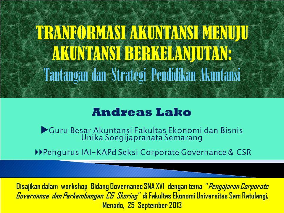 Andreas Lako  Guru Besar Akuntansi Fakultas Ekonomi dan Bisnis Unika Soegijapranata Semarang  Pengurus IAI-KAPd Seksi Corporate Governance & CSR TR