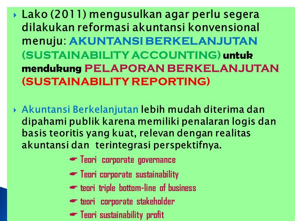  Lako (2011) mengusulkan agar perlu segera dilakukan reformasi akuntansi konvensional menuju: AKUNTANSI BERKELANJUTAN (SUSTAINABILITY ACCOUNTING) unt