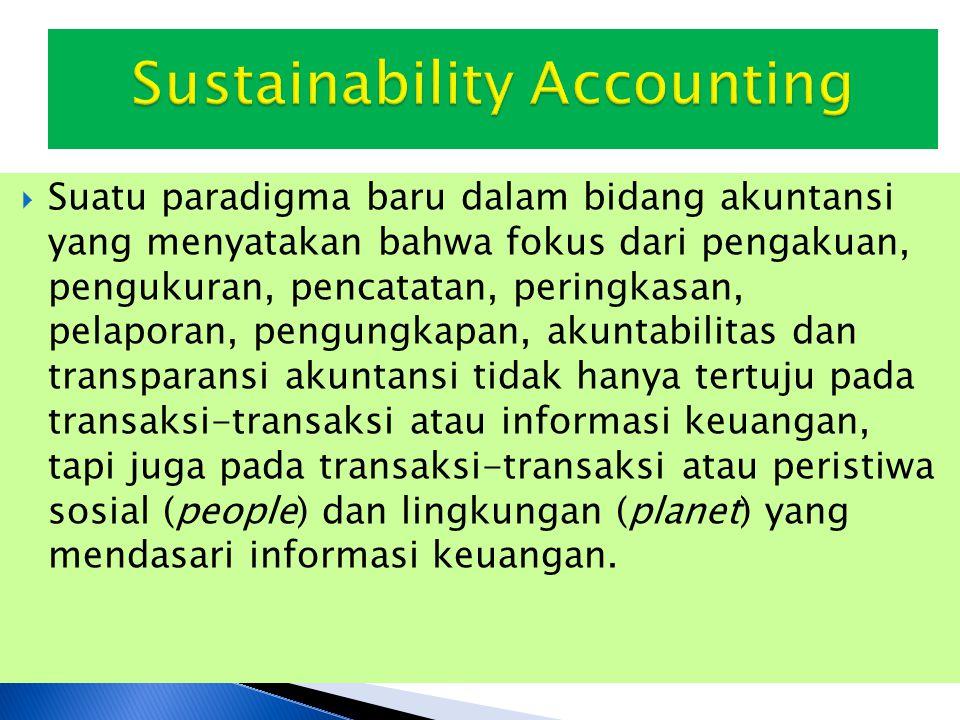  Suatu paradigma baru dalam bidang akuntansi yang menyatakan bahwa fokus dari pengakuan, pengukuran, pencatatan, peringkasan, pelaporan, pengungkapan