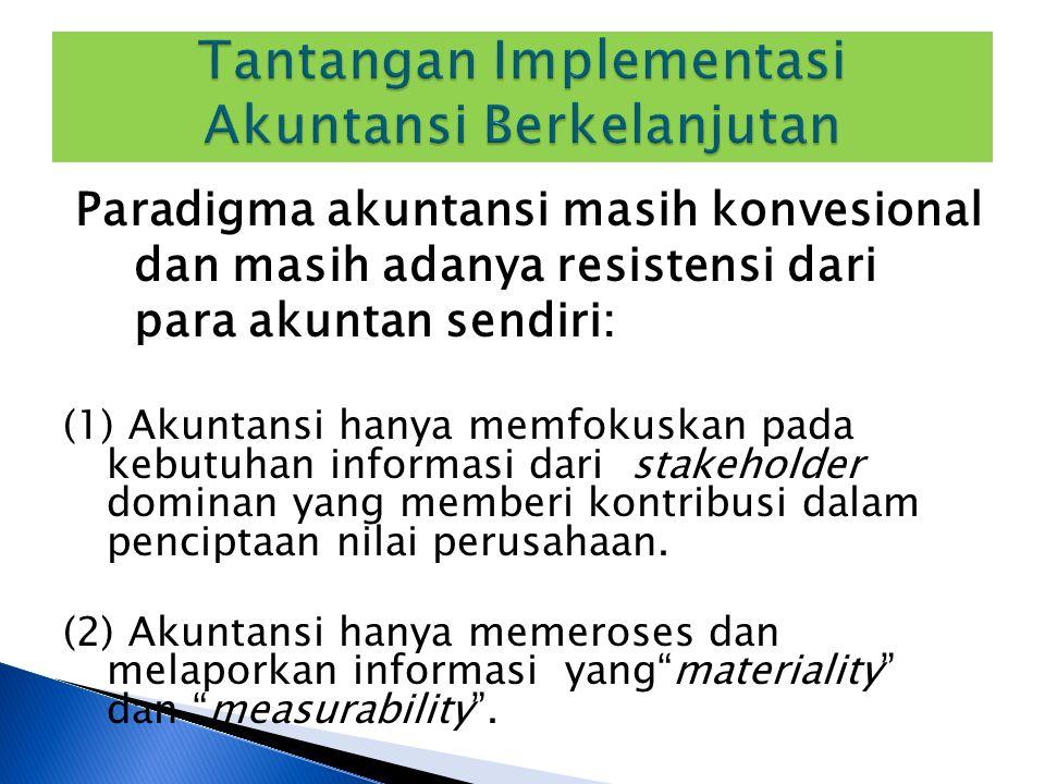 Paradigma akuntansi masih konvesional dan masih adanya resistensi dari para akuntan sendiri: (1) Akuntansi hanya memfokuskan pada kebutuhan informasi
