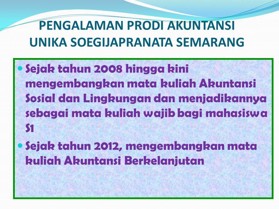 PENGALAMAN PRODI AKUNTANSI UNIKA SOEGIJAPRANATA SEMARANG Sejak tahun 2008 hingga kini mengembangkan mata kuliah Akuntansi Sosial dan Lingkungan dan me