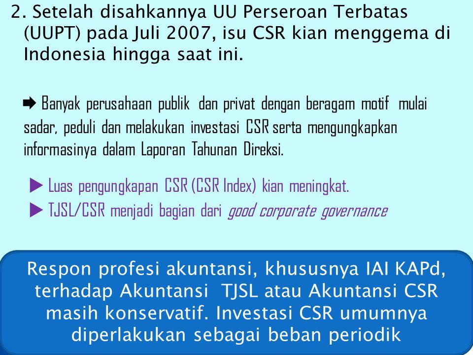 2. Setelah disahkannya UU Perseroan Terbatas (UUPT) pada Juli 2007, isu CSR kian menggema di Indonesia hingga saat ini.  Banyak perusahaan publik dan