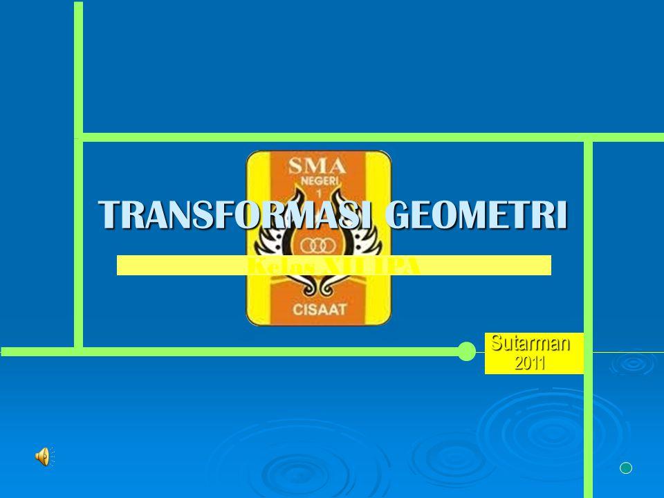 Kelas XII IPA TRANSFORMASI GEOMETRI Sutarman 2011