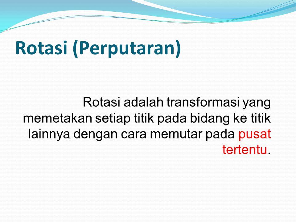 Rotasi adalah transformasi yang memetakan setiap titik pada bidang ke titik lainnya dengan cara memutar pada pusat tertentu. Rotasi (Perputaran)