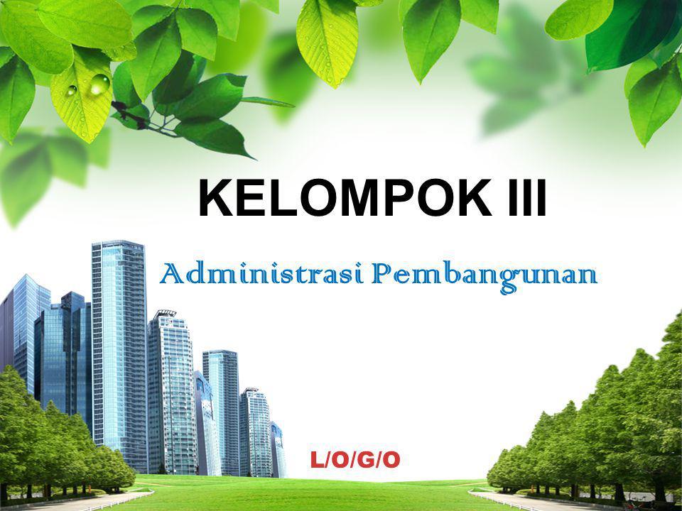 L/O/G/O KELOMPOK III KELOMPOK III Administrasi Pembangunan