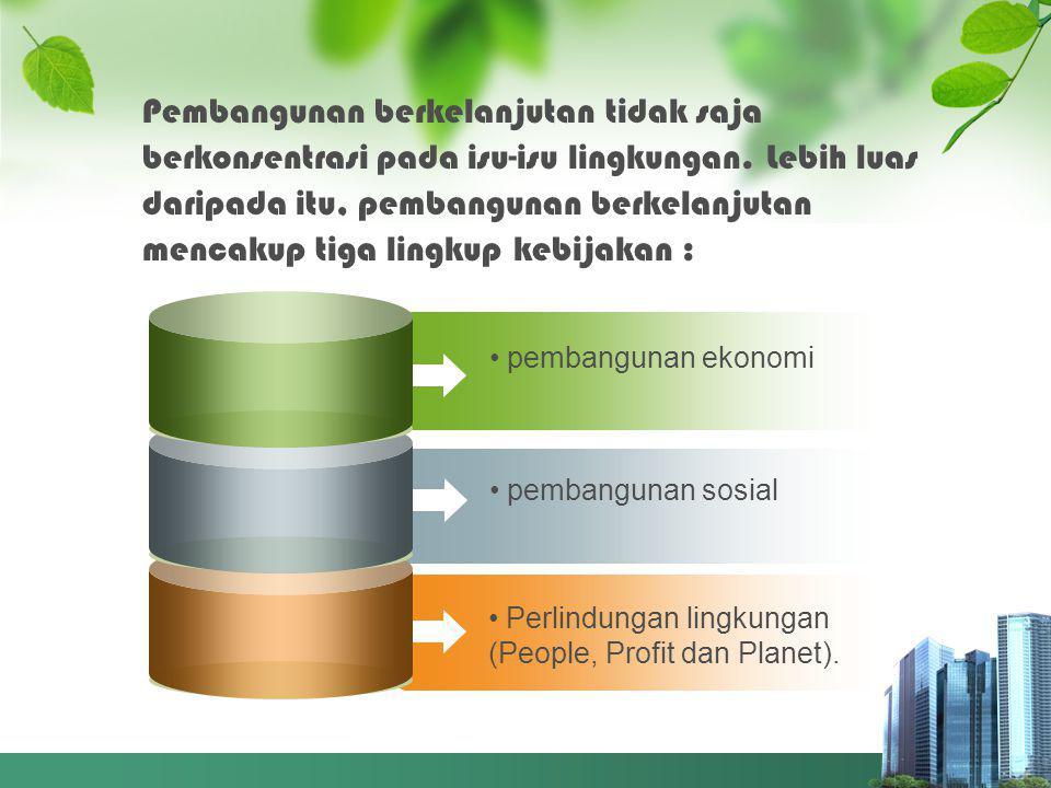 pembangunan ekonomi pembangunan sosial Perlindungan lingkungan (People, Profit dan Planet).