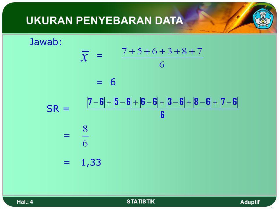 Adaptif Hal.: 3 STATISTIK UKURAN PENYEBARAN DATA Simpangan rata-rata dari sekumpulan bilangan adalah: nilai rata-rata hitung harga mutlak simpangan-si