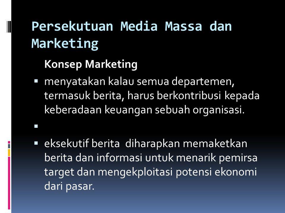 Persekutuan Media Massa dan Marketing Konsep Marketing  menyatakan kalau semua departemen, termasuk berita, harus berkontribusi kepada keberadaan keu