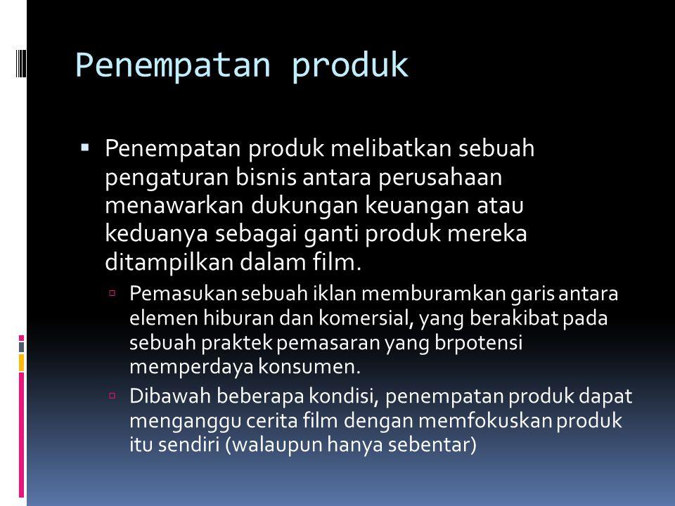 Penempatan produk  Penempatan produk melibatkan sebuah pengaturan bisnis antara perusahaan menawarkan dukungan keuangan atau keduanya sebagai ganti p