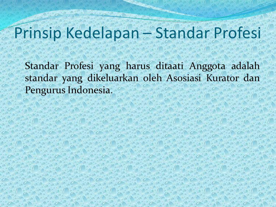 Prinsip Kedelapan – Standar Profesi Standar Profesi yang harus ditaati Anggota adalah standar yang dikeluarkan oleh Asosiasi Kurator dan Pengurus Indonesia.