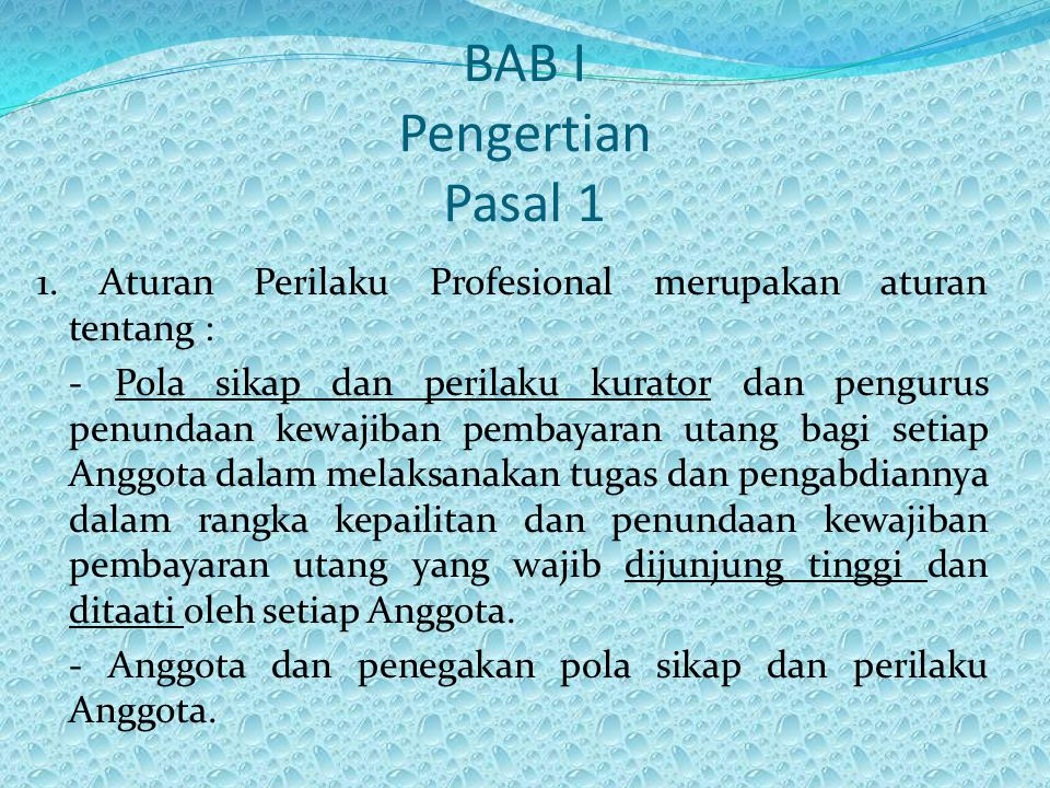 BAB I Pengertian Pasal 1 1. Aturan Perilaku Profesional merupakan aturan tentang : - Pola sikap dan perilaku kurator dan pengurus penundaan kewajiban