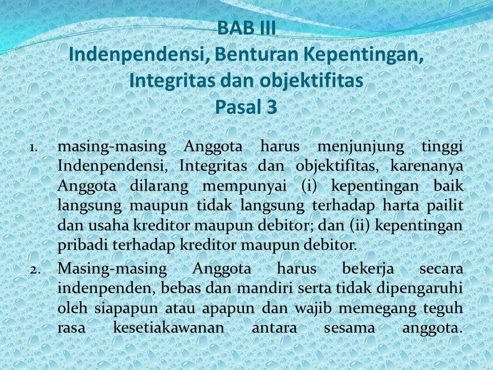 1. masing-masing Anggota harus menjunjung tinggi Indenpendensi, Integritas dan objektifitas, karenanya Anggota dilarang mempunyai (i) kepentingan baik