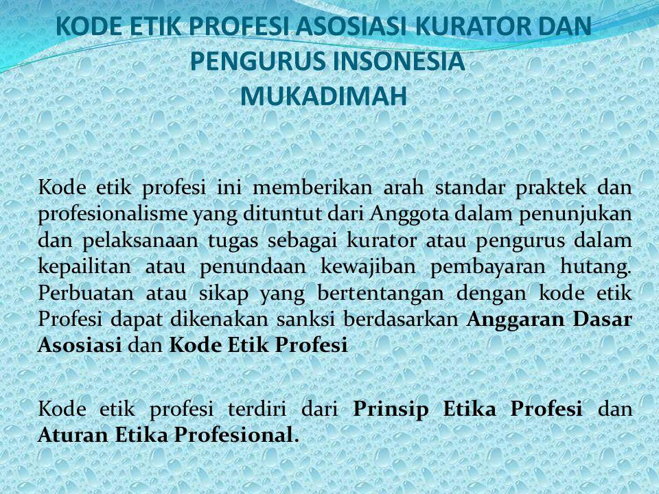 KODE ETIK PROFESI ASOSIASI KURATOR DAN PENGURUS INSONESIA MUKADIMAH Kode etik profesi ini memberikan arah standar praktek dan profesionalisme yang dit