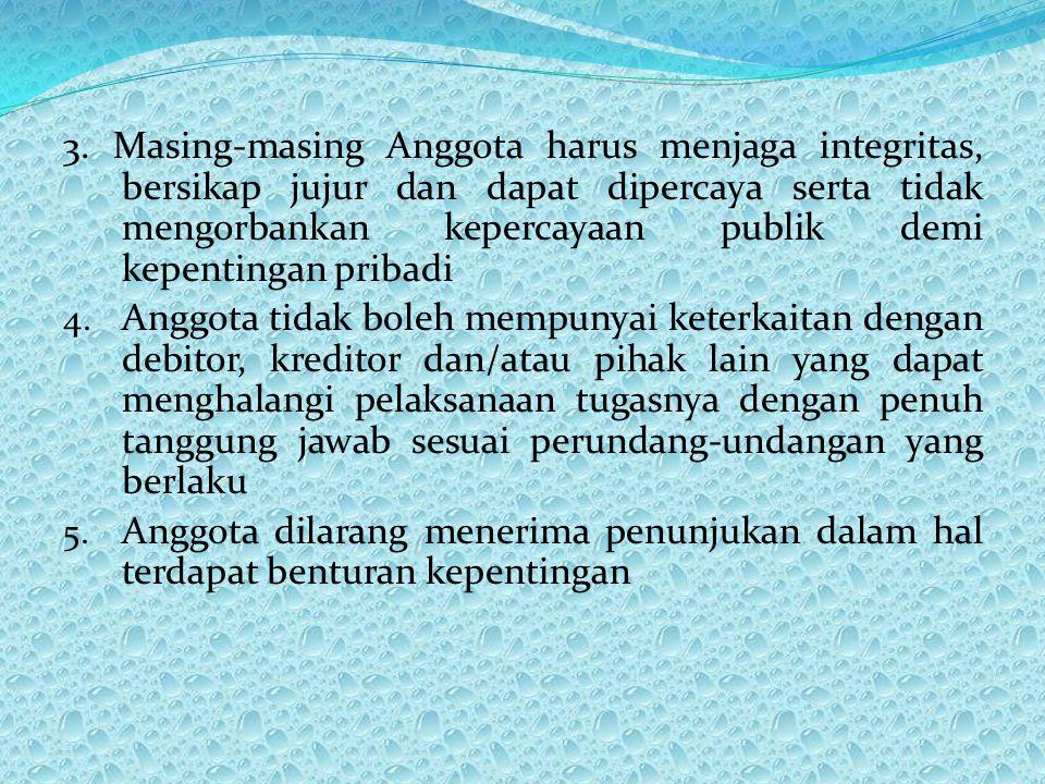 3. Masing-masing Anggota harus menjaga integritas, bersikap jujur dan dapat dipercaya serta tidak mengorbankan kepercayaan publik demi kepentingan pri