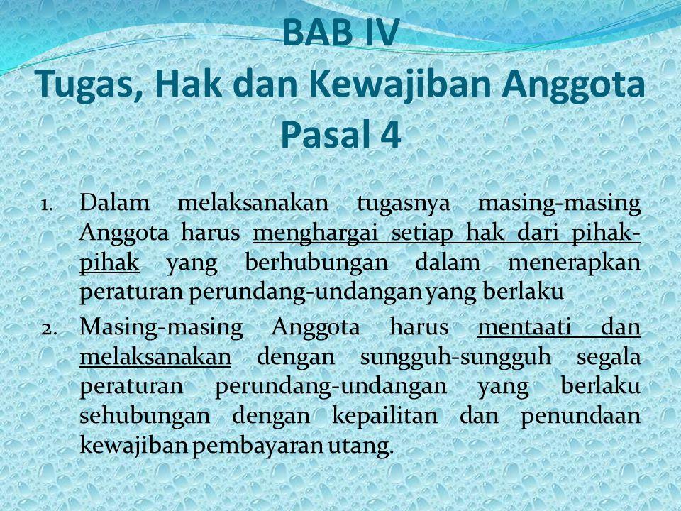 BAB IV Tugas, Hak dan Kewajiban Anggota Pasal 4 1. Dalam melaksanakan tugasnya masing-masing Anggota harus menghargai setiap hak dari pihak- pihak yan