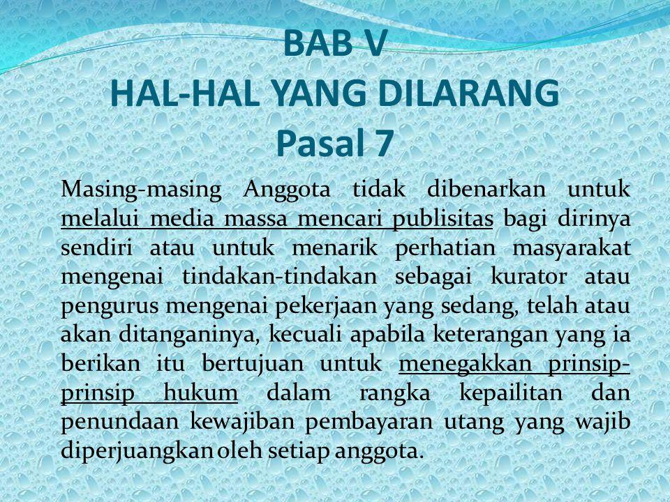 BAB V HAL-HAL YANG DILARANG Pasal 7 Masing-masing Anggota tidak dibenarkan untuk melalui media massa mencari publisitas bagi dirinya sendiri atau untu