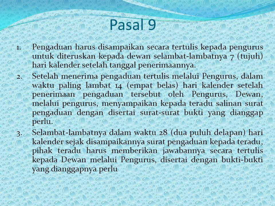 Pasal 9 1. Pengaduan harus disampaikan secara tertulis kepada pengurus untuk diteruskan kepada dewan selambat-lambatnya 7 (tujuh) hari kalender setela