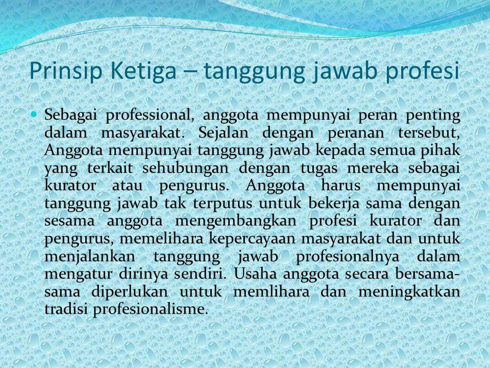 Prinsip Ketiga – tanggung jawab profesi Sebagai professional, anggota mempunyai peran penting dalam masyarakat. Sejalan dengan peranan tersebut, Anggo