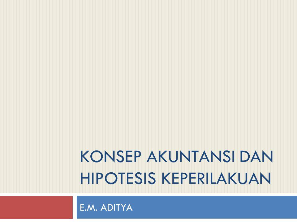 KONSEP AKUNTANSI DAN HIPOTESIS KEPERILAKUAN E.M. ADITYA