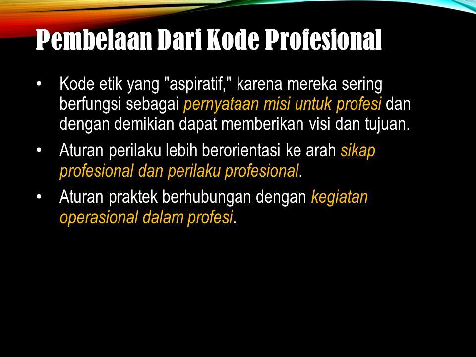 Pembelaan Dari Kode Profesional Kode etik yang aspiratif, karena mereka sering berfungsi sebagai pernyataan misi untuk profesi dan dengan demikian dapat memberikan visi dan tujuan.