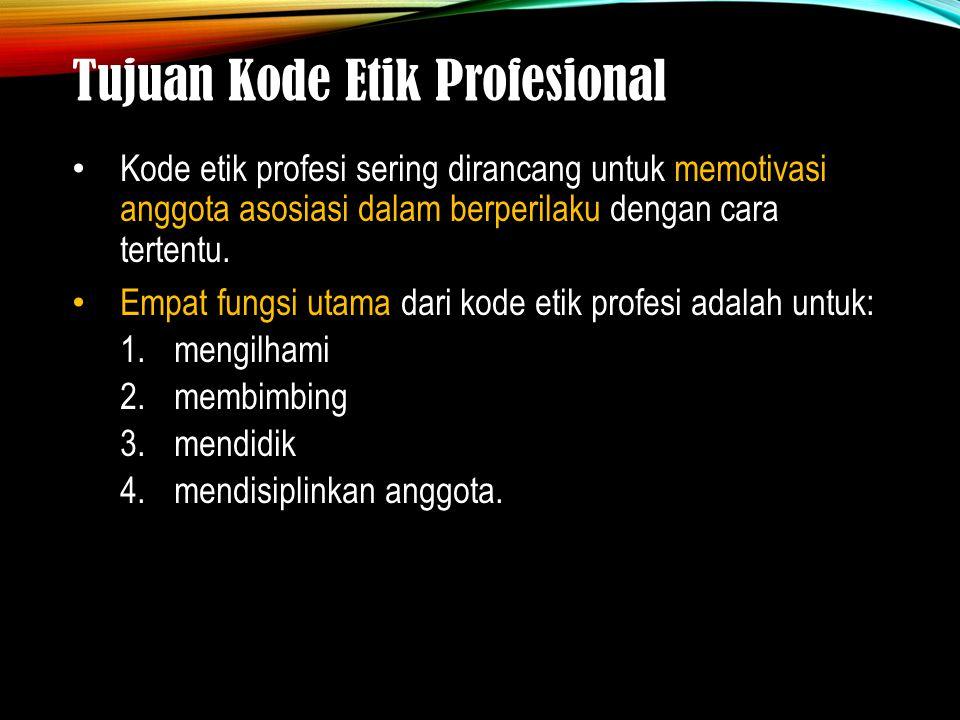 Tujuan Kode Etik Profesional Kode etik profesi sering dirancang untuk memotivasi anggota asosiasi dalam berperilaku dengan cara tertentu.