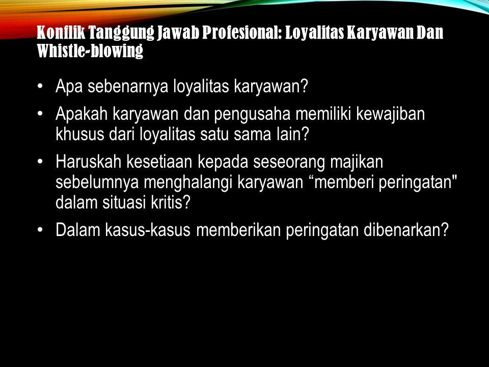 Konflik Tanggung Jawab Profesional: Loyalitas Karyawan Dan Whistle-blowing Apa sebenarnya loyalitas karyawan.