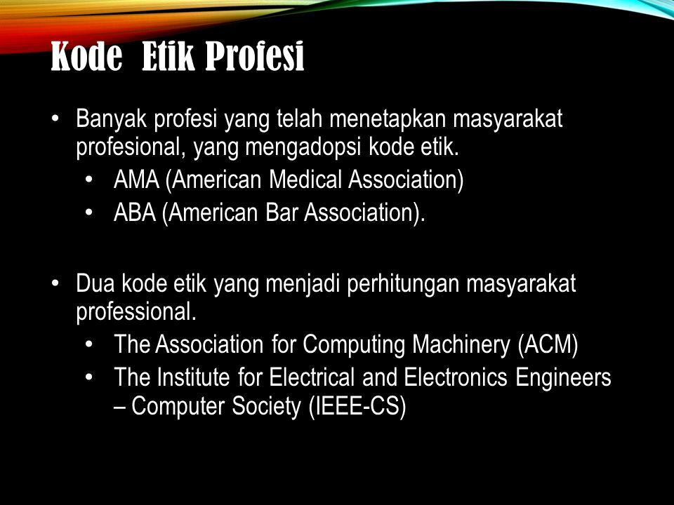 Kode Etik Profesi Banyak profesi yang telah menetapkan masyarakat profesional, yang mengadopsi kode etik.