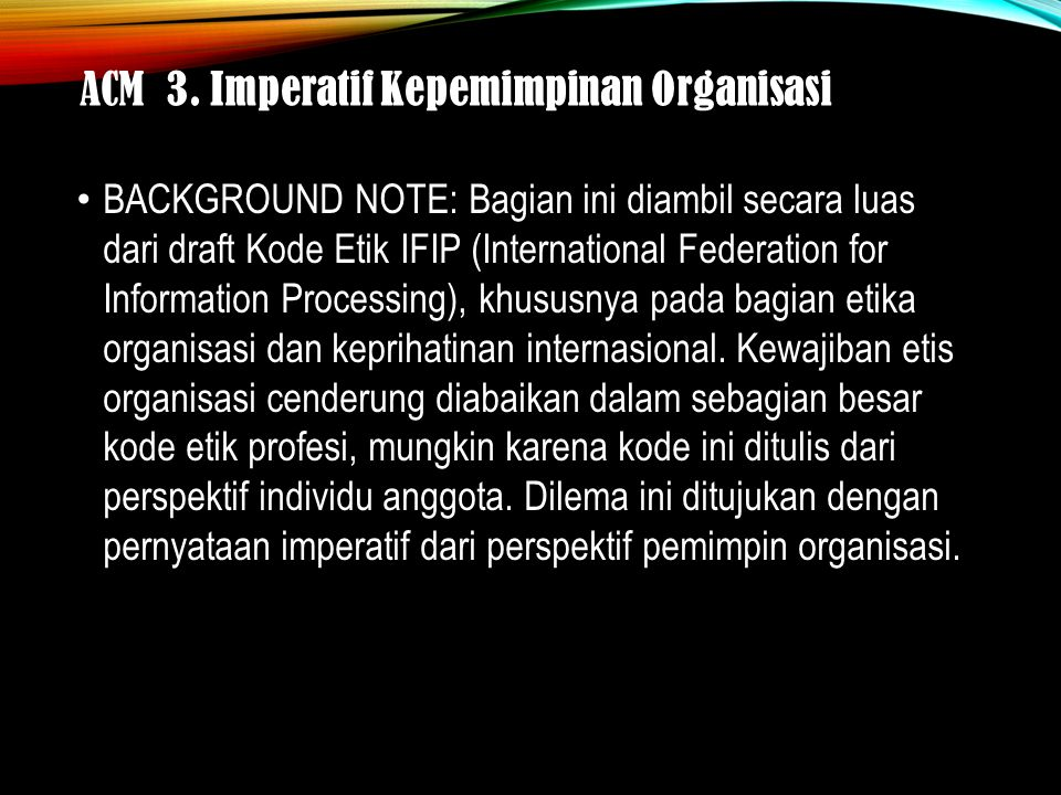 ACM 3. Imperatif Kepemimpinan Organisasi BACKGROUND NOTE: International Federation for Information Processing BACKGROUND NOTE: Bagian ini diambil seca