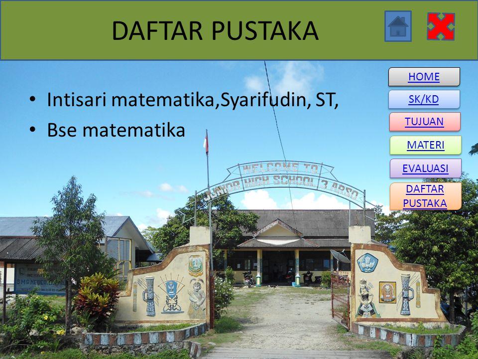 HOME SK/KD DAFTAR PUSTAKA DAFTAR PUSTAKA TUJUAN MATERI EVALUASI DAFTAR PUSTAKA Intisari matematika,Syarifudin, ST, Bse matematika