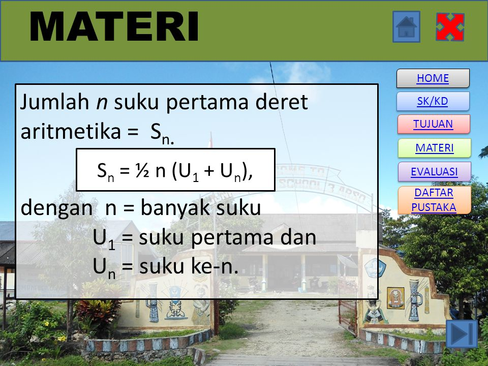 HOME SK/KD DAFTAR PUSTAKA DAFTAR PUSTAKA TUJUAN MATERI EVALUASI MATERI Jumlah n suku pertama deret aritmetika = S n.