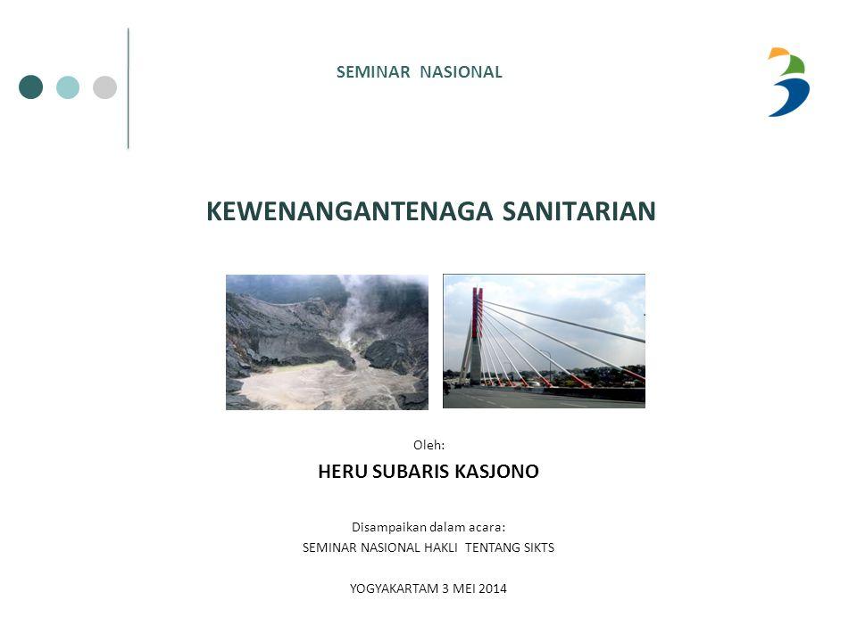 KEWENANGANTENAGA SANITARIAN Oleh: HERU SUBARIS KASJONO Disampaikan dalam acara: SEMINAR NASIONAL HAKLI TENTANG SIKTS YOGYAKARTAM 3 MEI 2014 SEMINAR NA