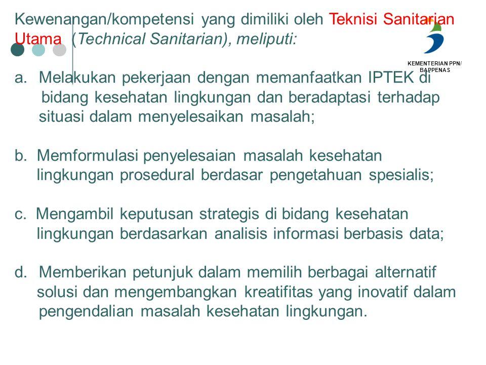 KEMENTERIAN PPN/ BAPPENAS Kewenangan/kompetensi yang dimiliki oleh Teknisi Sanitarian Utama (Technical Sanitarian), meliputi: a.Melakukan pekerjaan de
