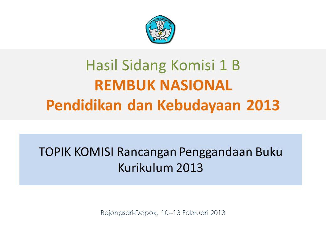 Hasil Sidang Komisi 1 B REMBUK NASIONAL Pendidikan dan Kebudayaan 2013 Bojongsari-Depok, 10--13 Februari 2013 1 1 TOPIK KOMISI Rancangan Penggandaan Buku Kurikulum 2013