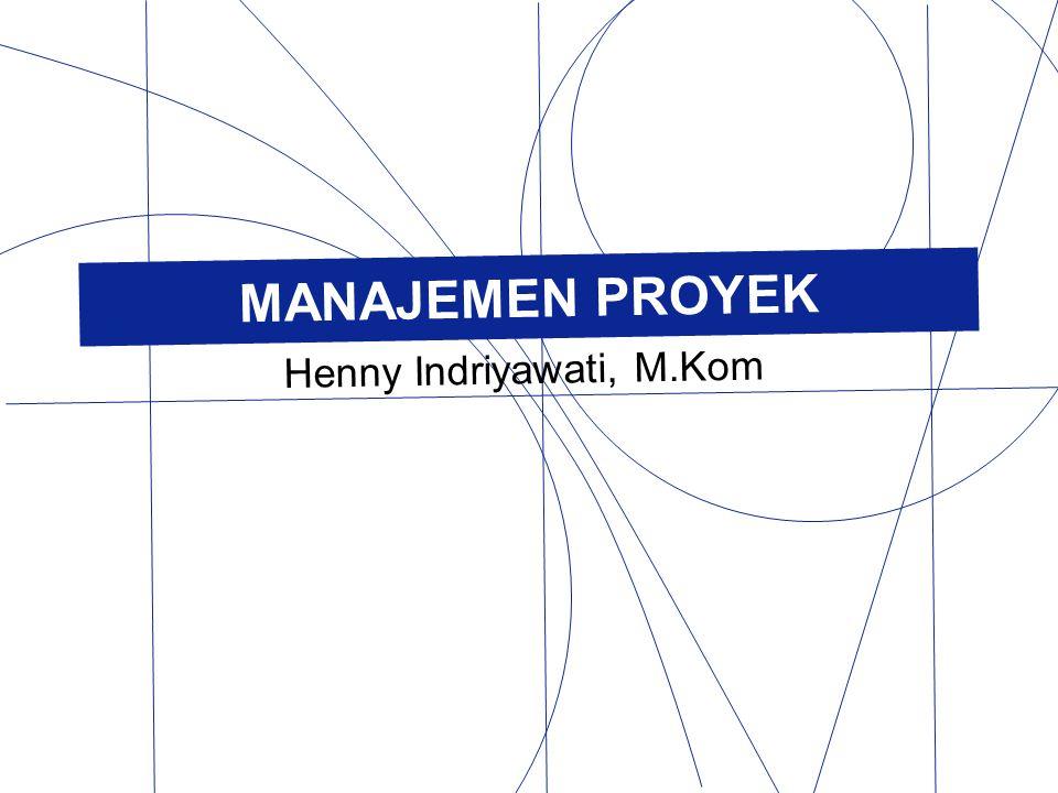 MANAJEMEN PROYEK Henny Indriyawati, M.Kom