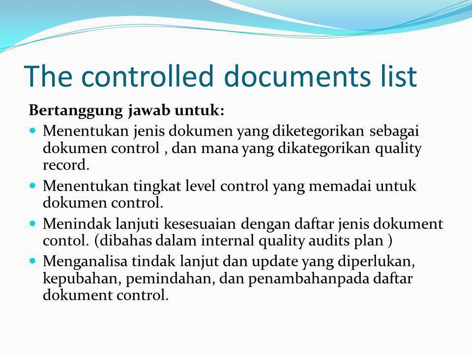 The controlled documents list Bertanggung jawab untuk: Menentukan jenis dokumen yang diketegorikan sebagai dokumen control, dan mana yang dikategorikan quality record.